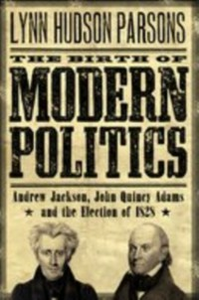 Ebook in inglese Birth of Modern Politics: Andrew Jackson, John Quincy Adams, and the Election of 1828 Parsons, Lynn Hudson
