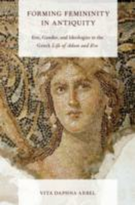 Ebook in inglese Forming Femininity in Antiquity: Eve, Gender, and Ideologies in the Greek Life of Adam and Eve Arbel, Vita Daphna