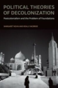 Ebook in inglese Political Theories of Decolonization: Postcolonialism and the Problem of Foundations Kohn, Margaret , McBride, Keally