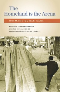 Ebook in inglese Homeland Is the Arena: Religion, Transnationalism, and the Integration of Senegalese Immigrants in America Kane, Ousmane