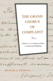 Grand Chorus of Complaint: Authors and the Business Ethics of American Publishing