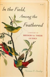 Ebook in inglese In the Field, Among the Feathered: A History of Birders and Their Guides Dunlap, Thomas R.