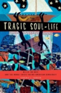 Ebook in inglese Tragic Soul-Life: W.E.B. Du Bois and the Moral Crisis Facing American Democracy Johnson, Terrence L.