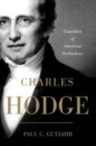 Foto Cover di Charles Hodge: Guardian of American Orthodoxy, Ebook inglese di Paul C. Gutjahr, edito da Oxford University Press