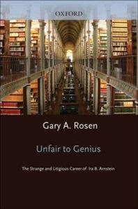 Ebook in inglese Unfair to Genius: The Strange and Litigious Career of Ira B. Arnstein Rosen, Gary