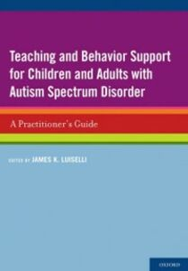 Ebook in inglese Teaching and Behavior Support for Children and Adults with Autism Spectrum Disorder: A Practitioner's Guide -, -