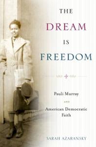Ebook in inglese Dream Is Freedom: Pauli Murray and American Democratic Faith Azaransky, Sarah