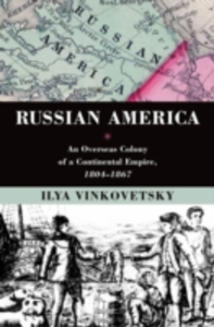 Ebook in inglese Russian America: An Overseas Colony of a Continental Empire, 1804-1867 Vinkovetsky, Ilya