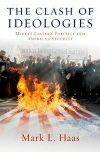 Foto Cover di Clash of Ideologies: Middle Eastern Politics and American Security, Ebook inglese di Mark L. Haas, edito da Oxford University Press