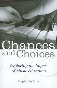 Chances and Choices: Exploring the Impact of Music Education - Stephanie Pitts - cover