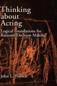 Ebook in inglese Thinking about Acting: Logical Foundations for Rational Decision Making Pollock, John L.
