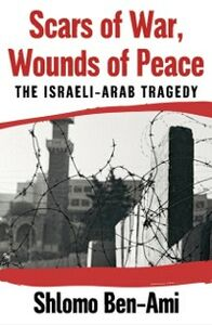Foto Cover di Scars of War, Wounds of Peace: The Israeli-Arab Tragedy, Ebook inglese di Shlomo Ben-Ami, edito da Oxford University Press, USA