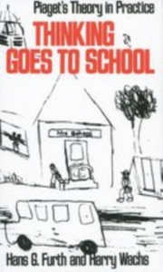 Ebook in inglese Thinking Goes to School: Piaget's Theory in Practice Furth, Hans G. , Wachs, Harry