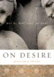 Foto Cover di On Desire: Why We Want What We Want, Ebook inglese di William B. Irvine, edito da Oxford University Press, USA