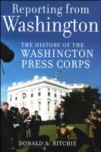 Ebook in inglese Reporting from Washington: The History of the Washington Press Corps Ritchie, Donald A.