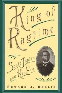 Foto Cover di King of Ragtime: Scott Joplin and His Era, Ebook inglese di Edward A. Berlin, edito da Oxford University Press