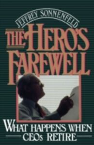 Foto Cover di Hero's Farewell: What Happens When CEOs Retire, Ebook inglese di Jeffrey Sonnenfeld, edito da Oxford University Press