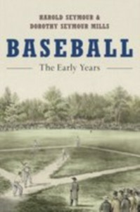 Ebook in inglese Baseball: The Early Years Seymour Mills, Dorothy , Seymour, Harold