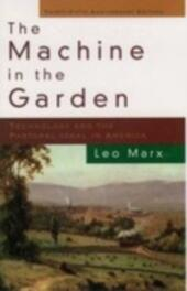Machine in the Garden: Technology and the Pastoral Ideal in America