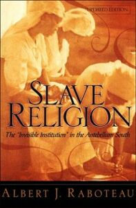 Ebook in inglese Slave Religion: The &quote;Invisible Institution&quote; in the Antebellum South Raboteau, Albert J.