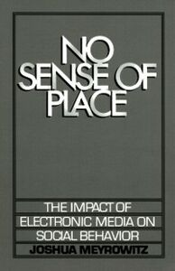 Ebook in inglese No Sense of Place: The Impact of Electronic Media on Social Behavior Meyrowitz, Joshua