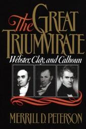 Great Triumvirate: Webster, Clay, and Calhoun