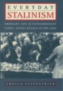 Ebook in inglese Everyday Stalinism: Ordinary Life in Extraordinary Times: Soviet Russia in the 1930s Fitzpatrick, Sheila