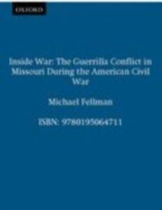 Foto Cover di Inside War: The Guerrilla Conflict in Missouri During the American Civil War, Ebook inglese di Michael Fellman, edito da Oxford University Press