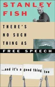 Foto Cover di There's No Such Thing As Free Speech: And It's a Good Thing, Too, Ebook inglese di Stanley Fish, edito da Oxford University Press, USA