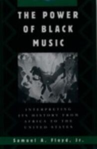 Foto Cover di Power of Black Music: Interpreting Its History from Africa to the United States, Ebook inglese di Samuel A. Floyd, edito da Oxford University Press