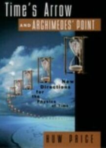 Foto Cover di Time's Arrow and Archimedes' Point: New Directions for the Physics of Time, Ebook inglese di Huw Price, edito da Oxford Paperbacks