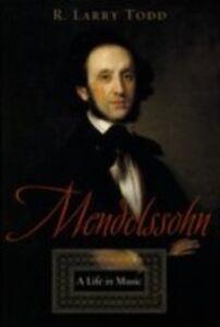 Foto Cover di Mendelssohn: A Life in Music, Ebook inglese di R. Larry Todd, edito da Oxford University Press