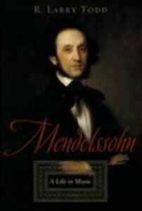 Ebook in inglese Mendelssohn: A Life in Music Todd, R. Larry