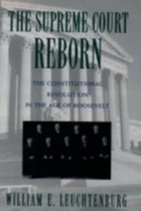 Ebook in inglese Supreme Court Reborn: The Constitutional Revolution in the Age of Roosevelt Leuchtenburg, William E.