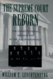 Supreme Court Reborn: The Constitutional Revolution in the Age of Roosevelt