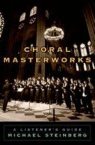 Foto Cover di Choral Masterworks: A Listener's Guide, Ebook inglese di Michael Steinberg, edito da Oxford University Press, USA