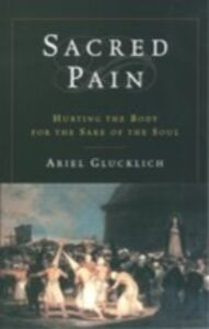 Ebook in inglese Sacred Pain: Hurting the Body for the Sake of the Soul Glucklich, Ariel