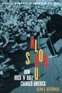 Ebook in inglese All Shook Up: How Rock 'n' Roll Changed America Altschuler, Glenn C.