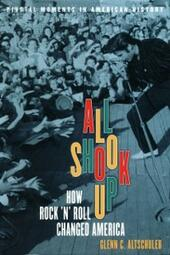All Shook Up: How Rock 'n'Roll Changed America