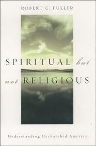 Foto Cover di Spiritual, but not Religious: Understanding Unchurched America, Ebook inglese di Robert C. Fuller, edito da Oxford University Press