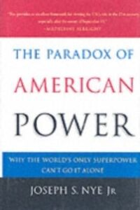 Ebook in inglese Paradox of American Power: Why the World's Only Superpower Can't Go It Alone Nye, Joseph S.
