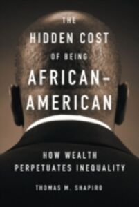 Foto Cover di Hidden Cost of Being African American: How Wealth Perpetuates Inequality, Ebook inglese di Thomas M. Shapiro, edito da Oxford University Press