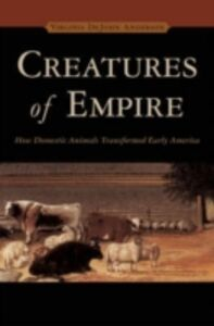 Ebook in inglese Creatures of Empire: How Domestic Animals Transformed Early America Anderson, Virginia DeJohn