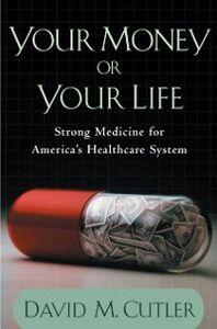 Foto Cover di Your Money or Your Life: Strong Medicine for America's Health Care System, Ebook inglese di David M. Cutler, edito da Oxford University Press