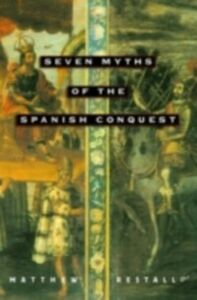 Ebook in inglese Seven Myths of the Spanish Conquest Restall, Matthew