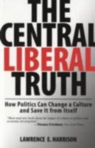 Ebook in inglese Central Liberal Truth: How Politics Can Change a Culture and Save It from Itself Harrison, Lawrence E.