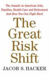 Great Risk Shift: The Assault on American Jobs, Families, Health Care and Retirement And How You Can Fight Back