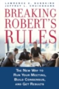Foto Cover di Breaking Robert's Rules: The New Way to Run Your Meeting, Build Consensus, and Get Results, Ebook inglese di Jeffrey L. Cruikshank,Lawrence E. Susskind, edito da Oxford University Press