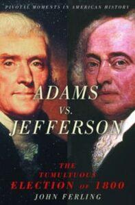 Foto Cover di Adams vs. Jefferson: The Tumultuous Election of 1800, Ebook inglese di John Ferling, edito da Oxford University Press
