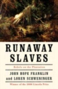 Ebook in inglese Runaway Slaves: Rebels on the Plantation Franklin, John Hope , Schweninger, Loren